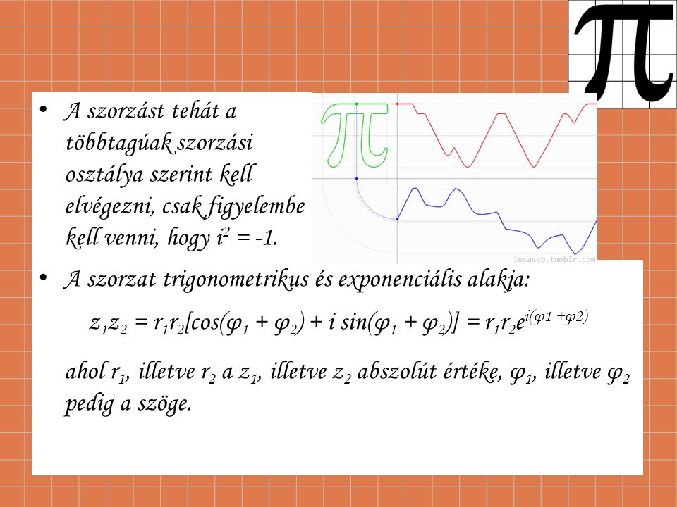 z1z2 = r1r2[cos(φ1 + φ2) + i sin(φ1 + φ2)] = r1r2ei(φ1 +φ2)